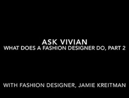"Ask Vivian: ""What Does a Fashion Designer Do"" part 2"" with Jamie Kreitman"